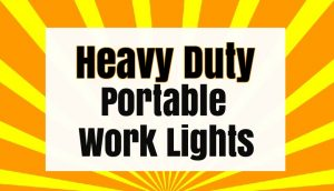 Heavy Duty Portable Work Lights