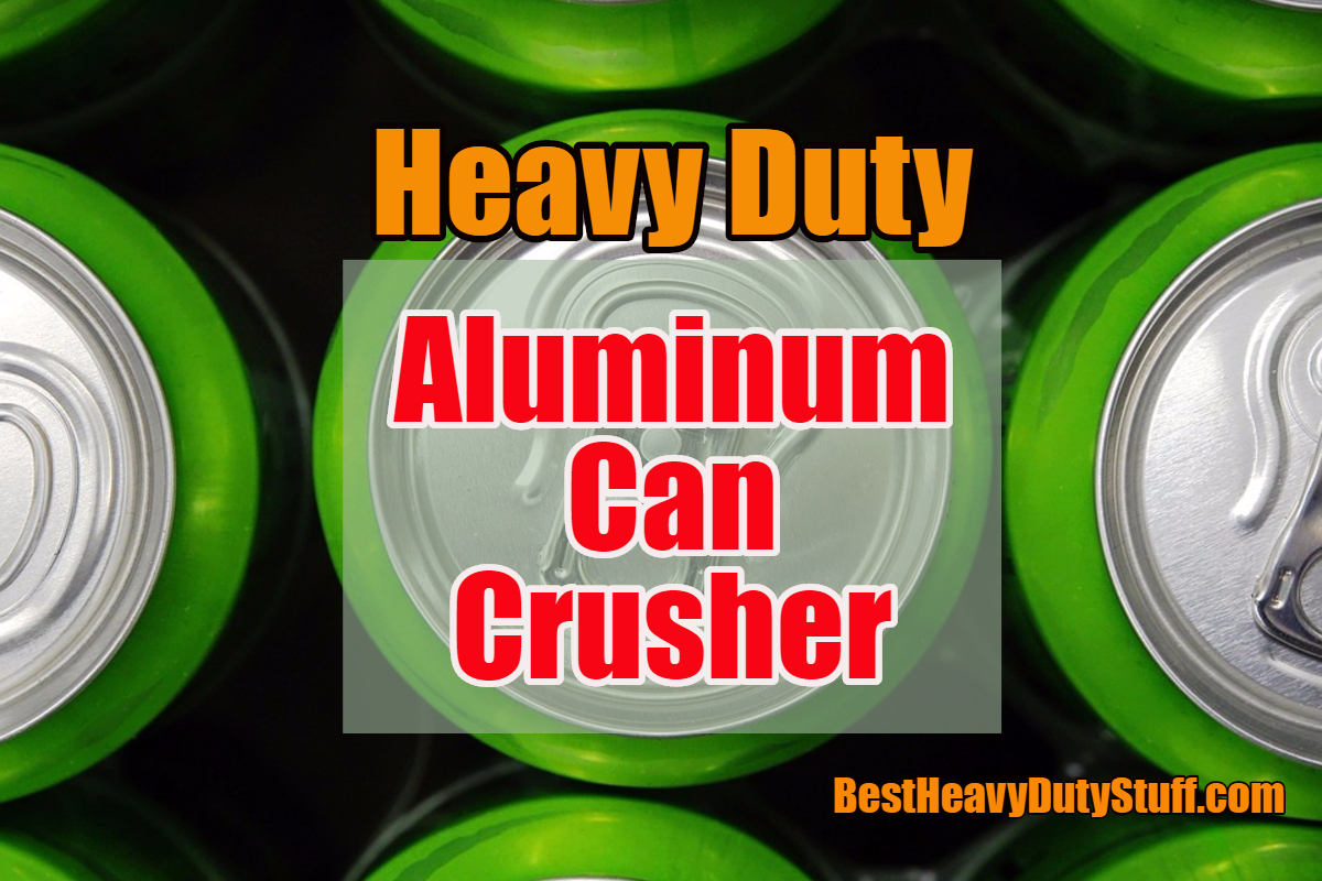best heavy duty aluminum can crusher review