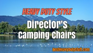 best directors camping chairs for big and heavy people