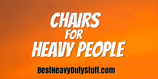 Sturdy and strong chairs for heavy people