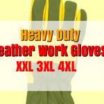 Best Leather Work Gloves for Men XL XXL 3XL 4XL Sizes
