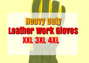 Best Leather Work Gloves for Men XL XXL 3XL 4XL Sizes