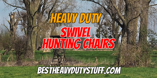 Best heavy duty swivel chairs for hunting