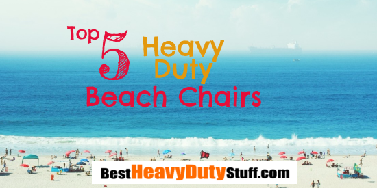 Best Heavy Duty Beach Chairs on the Market TODAY