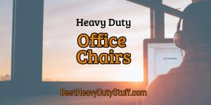 Best Heavy Duty Office Chairs for Big People - Reviews